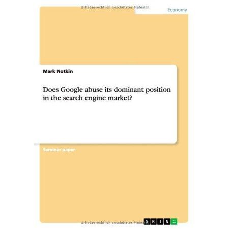 Does Google Abuse Its Dominant Position In The Search Engine Market