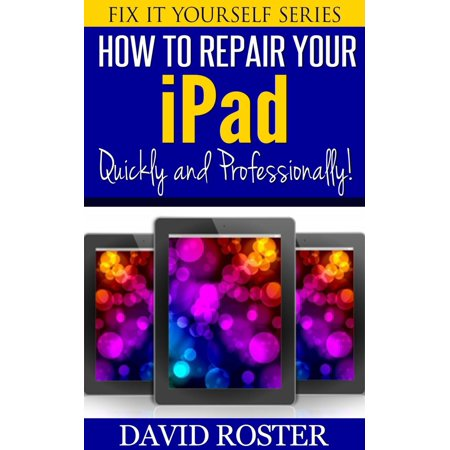 How To Repair Your iPad - Quickly and Professionally! -