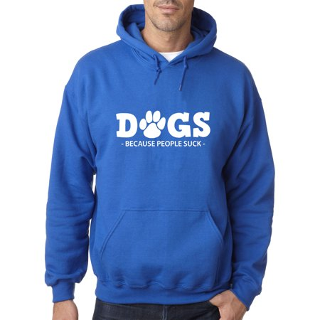 People Adult Sweatshirt - New Way 993 - Adult Hoodie Dogs Because People Suck Sweatshirt 3XL Royal Blue