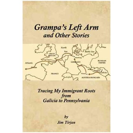 Grampas Left Arm And Other Stories  Tracing My Immigrant Roots From Galicia To Pennsylvania