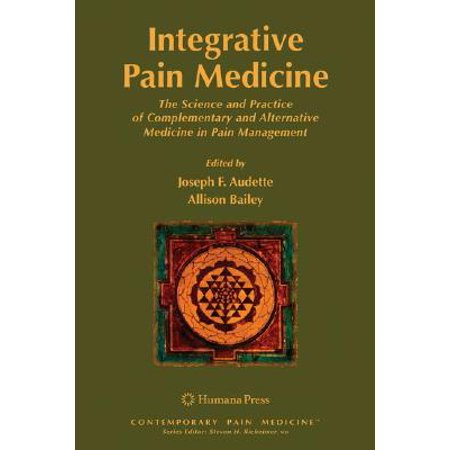 Integrative Pain Medicine : The Science and Practice of Complementary and Alternative Medicine in Pain (Telecom Expense Management Best Practices)