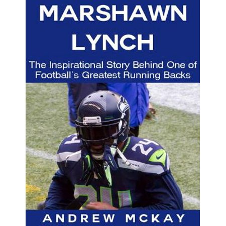 - Marshawn Lynch: The Inspirational Story Behind One of Football's Greatest Running Backs - eBook