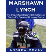 Marshawn Lynch: The Inspirational Story Behind One of Football's Greatest Running Backs - eBook