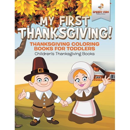 My First Thanksgiving! Thanksgiving Coloring Books for Toddlers Children's Thanksgiving Books (Paperback)