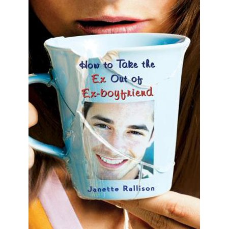 How to Take the Ex Out of Ex-Boyfriend - eBook ()