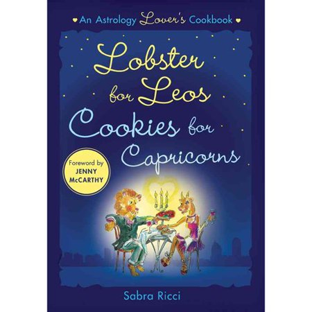 Lobster For Leos  Cookies For Capricorns  A Lovers Astrology Cookbook