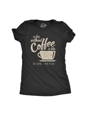 46121c66fda Product Image Womens A Day Without Coffee Is Like Just Kidding I Have No  Idea Tshirt Funny Ladies. Crazy Dog Funny T-Shirts