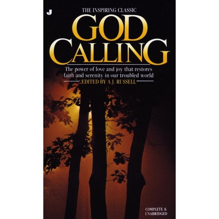 God Calling : The Power of Love and Joy That Restores Faith and Serenity in Our Troubled World, Complete &