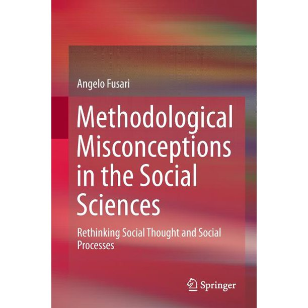 Methodological Misconceptions in the Social Sciences: Rethinking Social Thought and Social Processes (Paperback)
