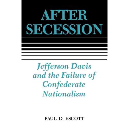 After Secession : Jefferson Davis and the Failure of Confederate (Examples Of Nationalism In The United States)