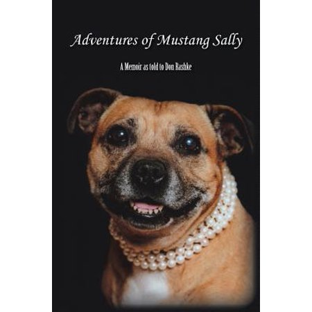 Adventures of Mustang Sally : A Memoir as Told to Don