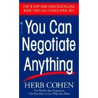You Can Negotiate Anything : The World's Best Negotiator Tells You How To Get What You Want