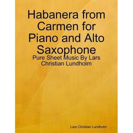 Habanera from Carmen for Piano and Alto Saxophone - Pure Sheet Music By Lars Christian Lundholm - eBook