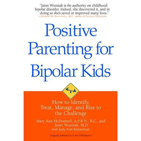 Positive Parenting For Bipolar Kids  How To Identify  Treat  Manage  And Rise To The Challenge