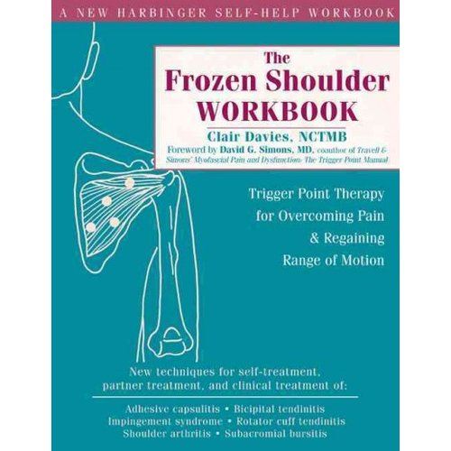 The Frozen Shoulder Workbook: Trigger Point Therapy for Overcoming Pain & Regaining Range of Motion