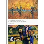 Expressionism in Germany and France : From Van Gogh to Kandinsky French Edition