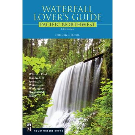 Waterfall Lover's Guide Pacific Northwest : Where to Find Hundreds of Spectacular Waterfalls in Washington, Oregon, and (Road Map Of Washington Oregon And Idaho)