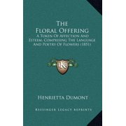 The Floral Offering : A Token of Affection and Esteem, Comprising the Language and Poetry of Flowers (1851)