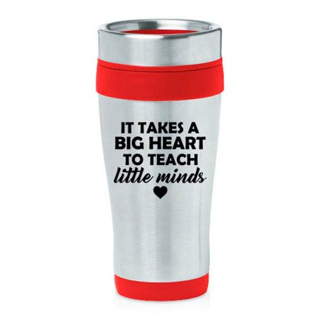 16 oz Insulated Stainless Steel Travel Mug Teacher It Takes A Big Heart To Teach Little Minds (Red) ()
