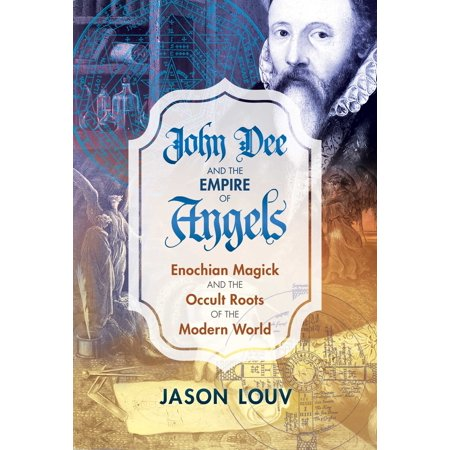 John Dee and the Empire of Angels : Enochian Magick and the Occult Roots of the Modern - Occult Origins Of Halloween