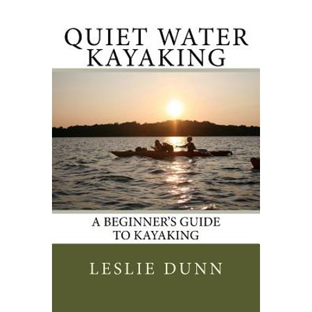 Quiet Water Kayaking : A Beginner's Guide to