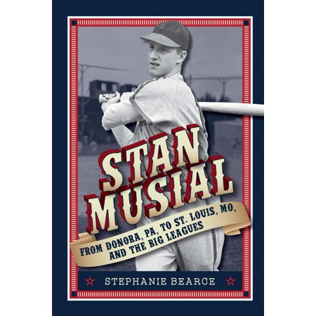 Stan Musial: From Donora, PA, to St. Louis, MO, and the Big Leagues - (O Fallon High School St Louis Mo)