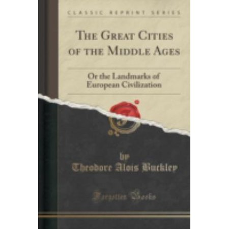 The Great Cities Of The Middle Ages  Or The Landmarks Of European Civilization  Classic Reprint