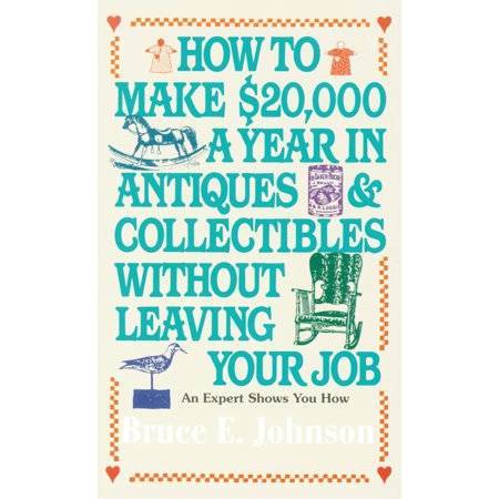 How To Make  20 000 A Year In Antiques And Collectibles Without Leaving Your Job
