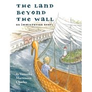 The Land Beyond the Wall : An Immigration Story