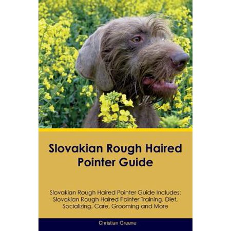 Slovakian Rough Haired Pointer Guide Slovakian Rough Haired Pointer Guide Includes : Slovakian Rough Haired Pointer Training, Diet, Socializing, Care, Grooming, Breeding and More