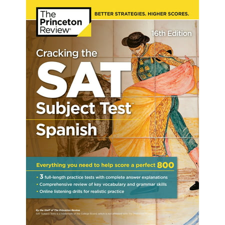 Cracking the SAT Subject Test in Spanish, 16th Edition : Everything You Need to Help Score a Perfect