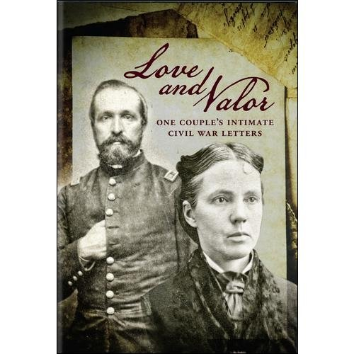 Love And Valor: One Couple's Intimate Civil War Letters