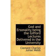 God and Ersonality Being the Gifford Lectures Delivered in the University