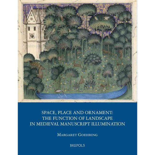 Space, Place and Ornament: The Function of Landscape in Medieval Manuscript Illumination