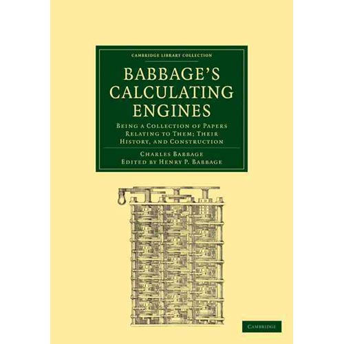 Babbage's Calculating Engines : Being a Collection of Papers Relating to Them; Their History and Construction