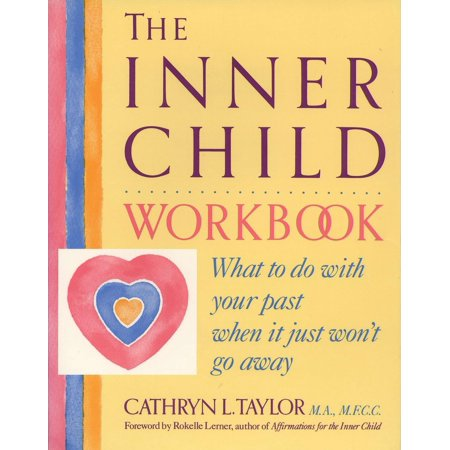 The Inner Child Workbook : What to Do with Your Past When It Just Won't Go Away ()