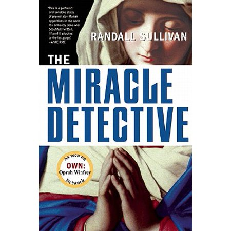 The Miracle Detective : An Investigative Reporter Sets Out to Examine How the Catholic Church Investigates Holy Visions and Discovers His Own Faith - History Halloween Catholic Church