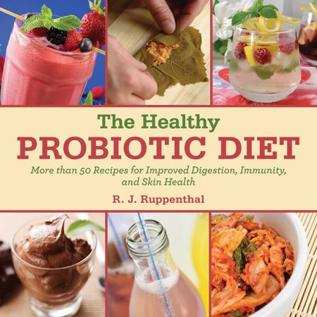 The Healthy Probiotic Diet : More Than 50 Recipes for Improved Digestion, Immunity, and Skin