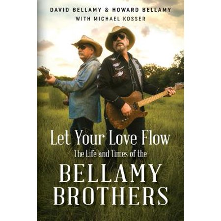 Let Your Love Flow The Life And Times Of The Bellamy Brothers