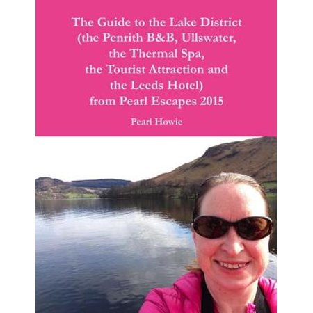 The Guide to the Lake District (the Penrith Hotel, Ullswater, the Thermal Spa, the Tourist Attraction and the Leeds Hotel) from Pearl Escapes 2015 -