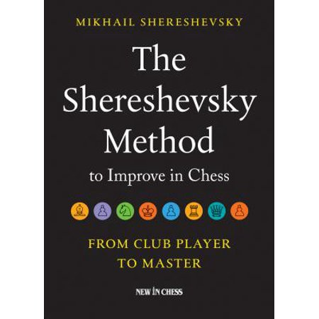 The Shereshevsky Method to Improve in Chess : From Club Player to