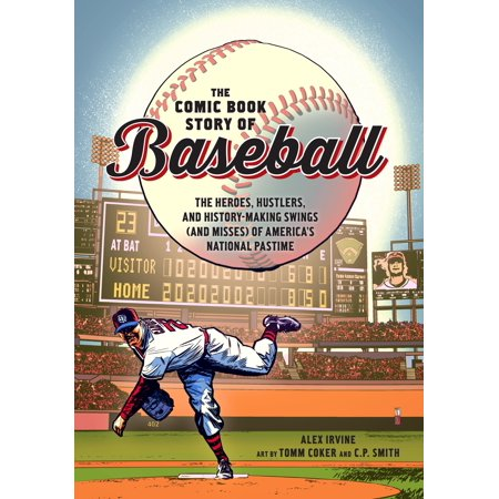 The Comic Book Story of Baseball : The Heroes, Hustlers, and History-Making Swings (and Misses) of America's National