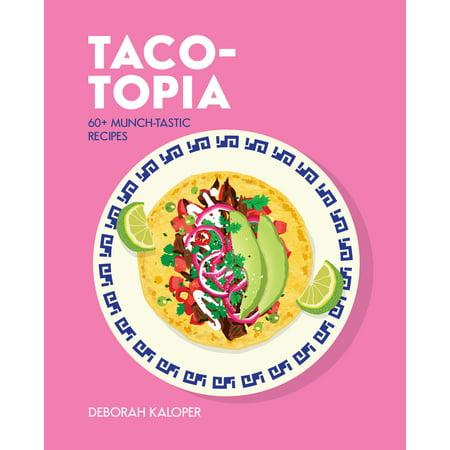 Taco-topia : 60+ Munch-tastic recipes