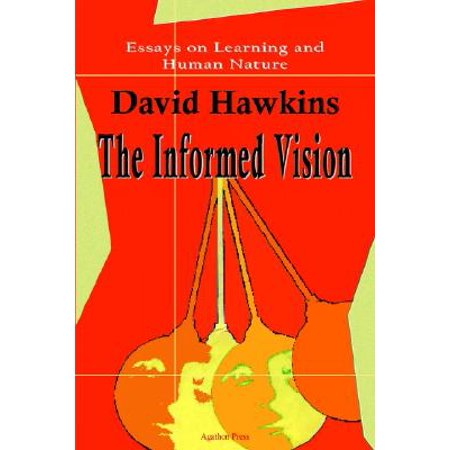 Last Year Of High School Essay The Informed Vision Essays On Learning And Human Nature By David Hawkins Reflective Essay Thesis also American Dream Essay Thesis The Informed Vision Essays On Learning And Human Nature By David  American Dream Essay Thesis