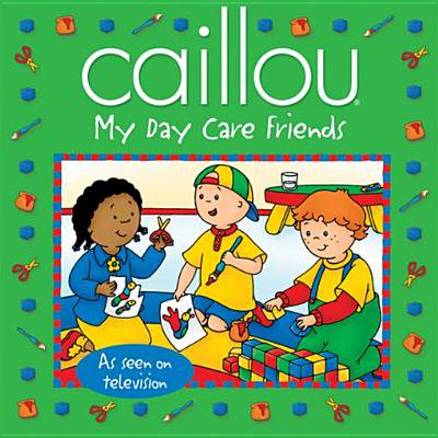 Caillou: My Day Care Friends - eBook