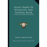 Isoult Barry of Wynscote, Her Diurnal Book : A Tale of Tudor Time (1872)