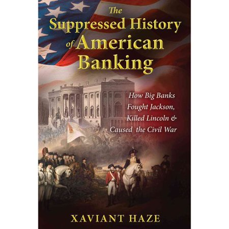 The Suppressed History Of American Banking  How Big Banks Fought Jackson  Killed Lincoln  And Caused The Civil War