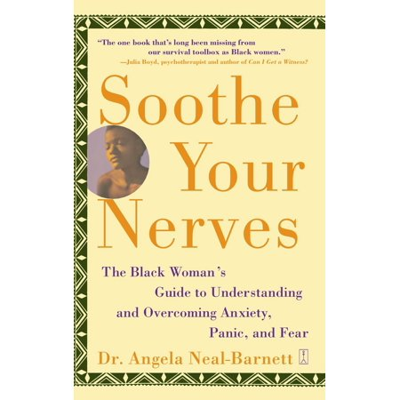 Soothe Your Nerves : The Black Woman's Guide to Understanding and Overcoming Anxiety, Panic, and Fearz ()