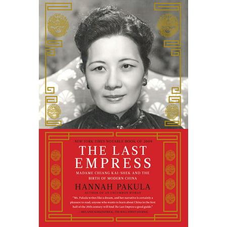 The Last Empress : Madame Chiang Kai-shek and the Birth of Modern China