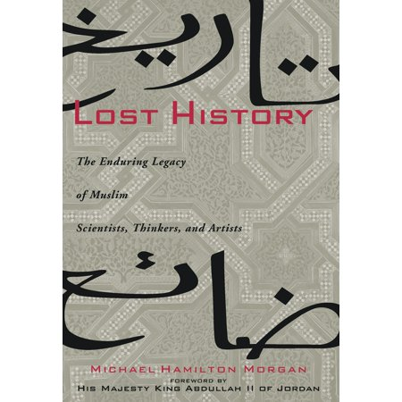 Lost History : The Enduring Legacy of Muslim Scientists, Thinkers, and (History Of The Nation Of Islam Elijah Muhammad)
